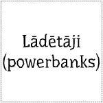 Lādētāji (powerbanks)